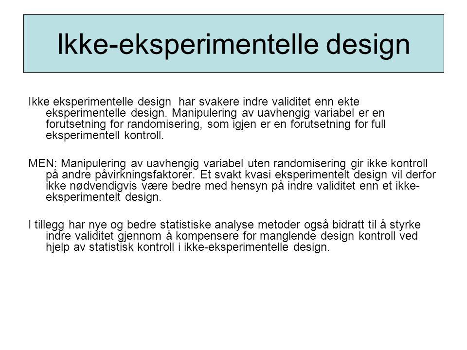Ikke eksperimentelle design har svakere indre validitet enn ekte eksperimentelle design. Manipulering av uavhengig variabel er en forutsetning for ran