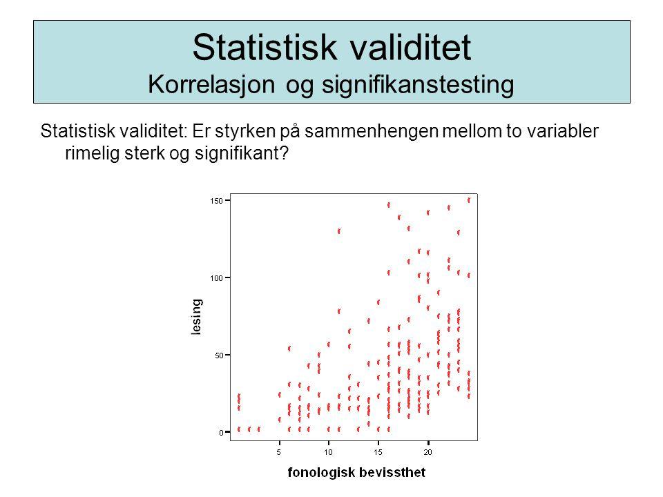 Statistisk validitet: Er styrken på sammenhengen mellom to variabler rimelig sterk og signifikant? Statistisk validitet Korrelasjon og signifikanstest