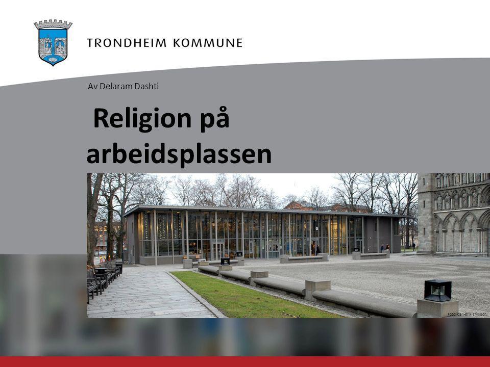 Foto: Carl-Erik Eriksson Religion på arbeidsplassen Av Delaram Dashti