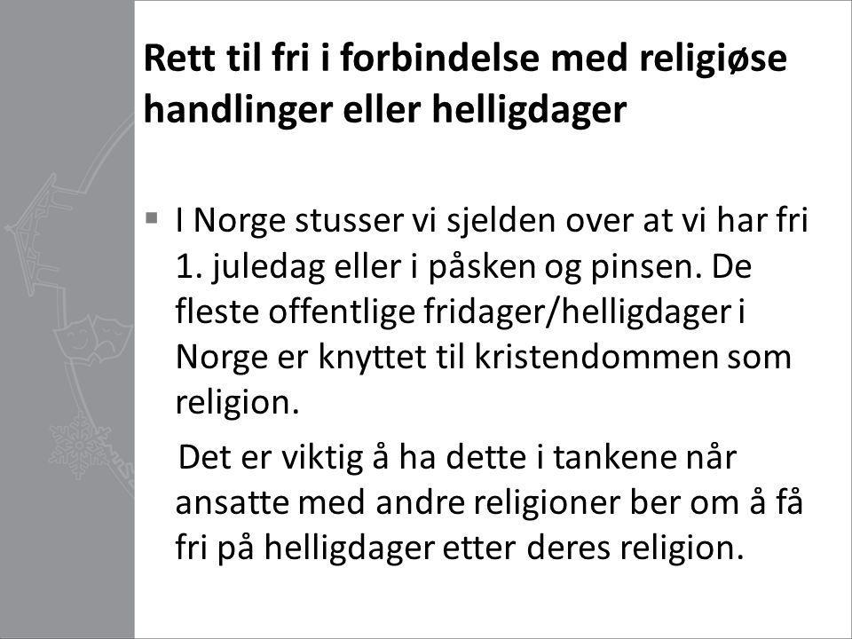 Rett til fri i forbindelse med religiøse handlinger eller helligdager  I Norge stusser vi sjelden over at vi har fri 1. juledag eller i påsken og pin