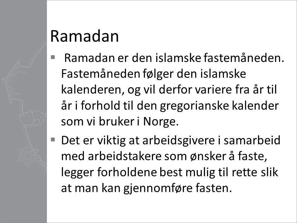 Ramadan  Ramadan er den islamske fastemåneden. Fastemåneden følger den islamske kalenderen, og vil derfor variere fra år til år i forhold til den gre