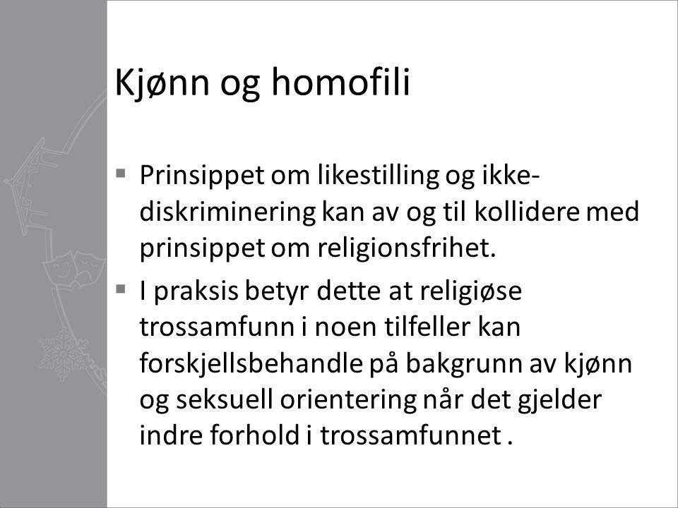Kjønn og homofili  Prinsippet om likestilling og ikke- diskriminering kan av og til kollidere med prinsippet om religionsfrihet.  I praksis betyr de