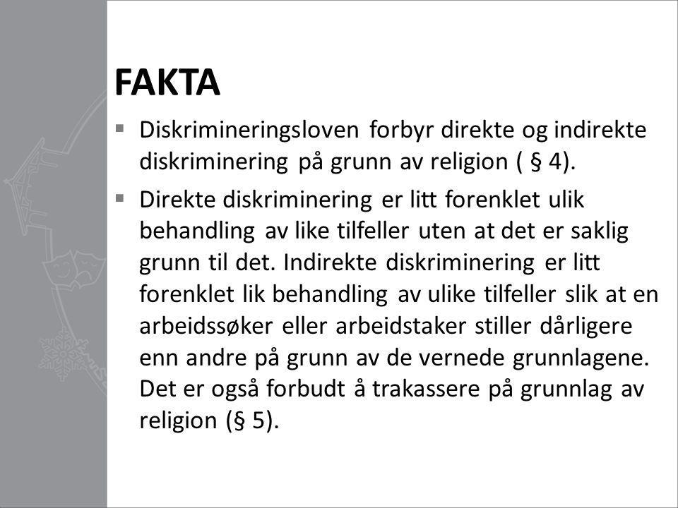 FAKTA  Diskrimineringsloven forbyr direkte og indirekte diskriminering på grunn av religion ( § 4).  Direkte diskriminering er litt forenklet ulik b