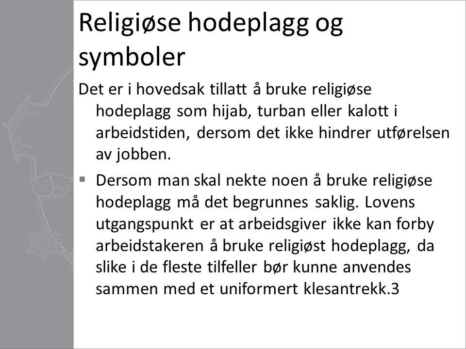 Religiøse hodeplagg og symboler Det er i hovedsak tillatt å bruke religiøse hodeplagg som hijab, turban eller kalott i arbeidstiden, dersom det ikke h