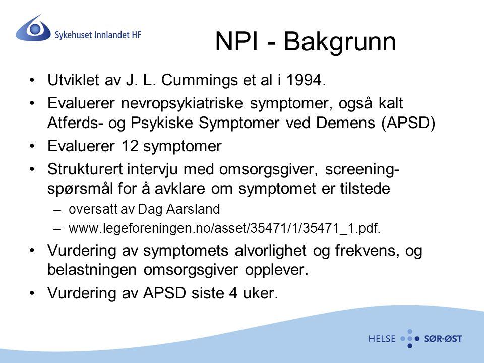 NPI - Bakgrunn Utviklet av J. L. Cummings et al i 1994. Evaluerer nevropsykiatriske symptomer, også kalt Atferds- og Psykiske Symptomer ved Demens (AP