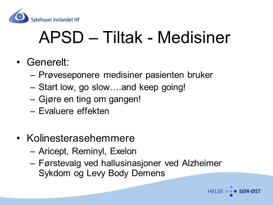 APSD – Tiltak - Medisiner Generelt: –Prøveseponere medisiner pasienten bruker –Start low, go slow….and keep going! –Gjøre en ting om gangen! –Evaluere