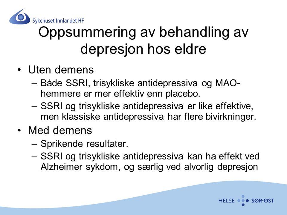 Oppsummering av behandling av depresjon hos eldre Uten demens –Både SSRI, trisykliske antidepressiva og MAO- hemmere er mer effektiv enn placebo. –SSR