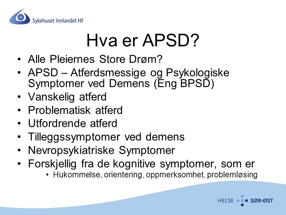 Hva er APSD? Alle Pleiernes Store Drøm? APSD – Atferdsmessige og Psykologiske Symptomer ved Demens (Eng BPSD) Vanskelig atferd Problematisk atferd Utf
