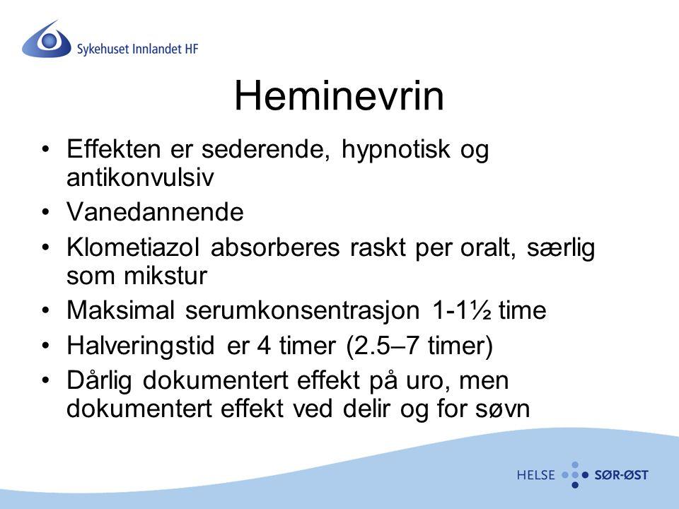 Heminevrin Effekten er sederende, hypnotisk og antikonvulsiv Vanedannende Klometiazol absorberes raskt per oralt, særlig som mikstur Maksimal serumkon