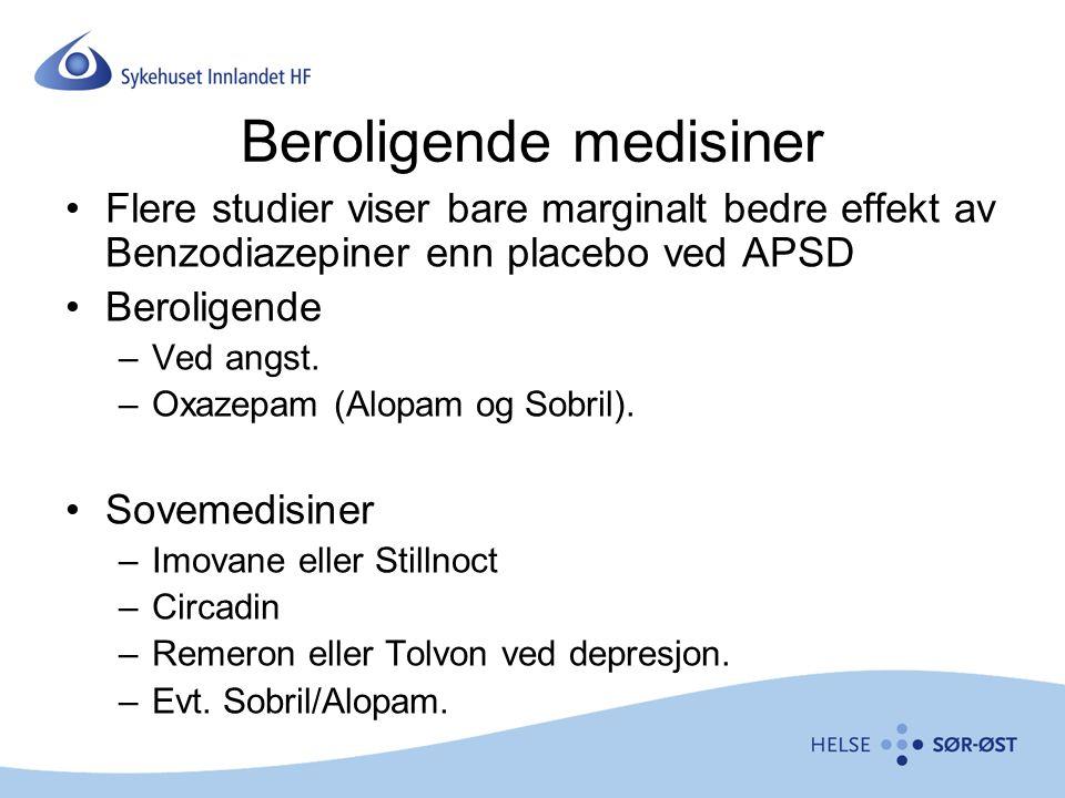 Beroligende medisiner Flere studier viser bare marginalt bedre effekt av Benzodiazepiner enn placebo ved APSD Beroligende –Ved angst. –Oxazepam (Alopa