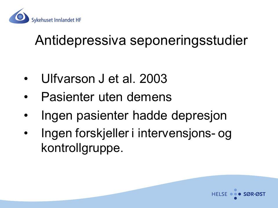 Antidepressiva seponeringsstudier Ulfvarson J et al. 2003 Pasienter uten demens Ingen pasienter hadde depresjon Ingen forskjeller i intervensjons- og