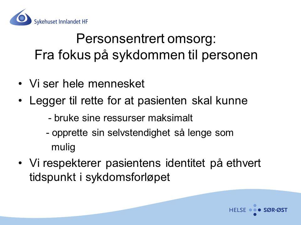 Personsentrert omsorg: Fra fokus på sykdommen til personen Vi ser hele mennesket Legger til rette for at pasienten skal kunne - bruke sine ressurser m