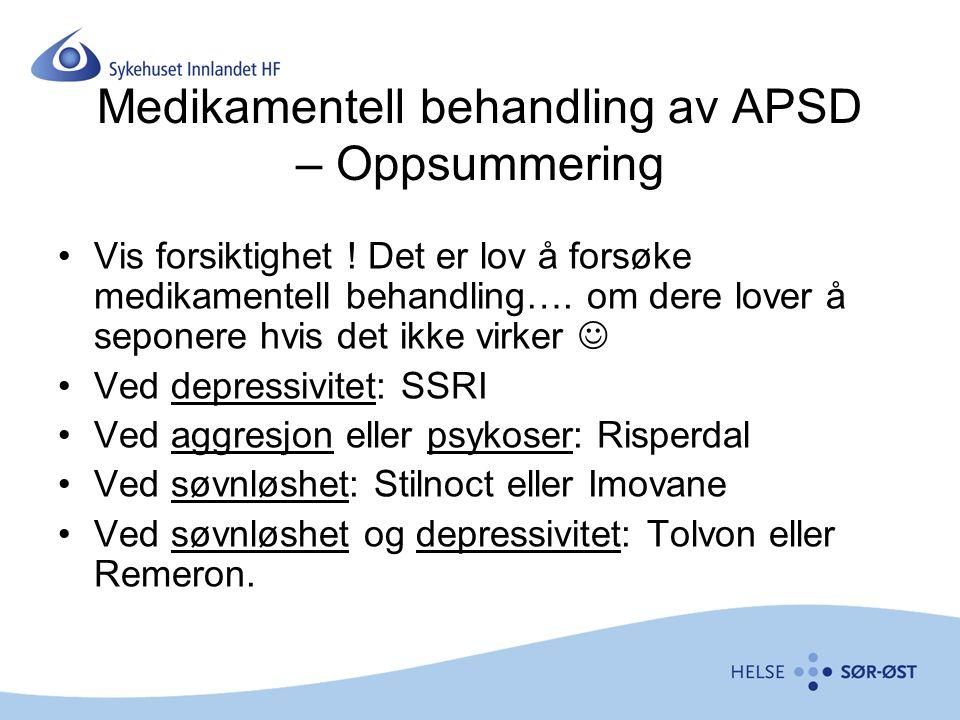 Medikamentell behandling av APSD – Oppsummering Vis forsiktighet ! Det er lov å forsøke medikamentell behandling…. om dere lover å seponere hvis det i
