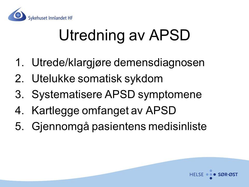 Utredning av APSD 1.Utrede/klargjøre demensdiagnosen 2.Utelukke somatisk sykdom 3.Systematisere APSD symptomene 4.Kartlegge omfanget av APSD 5.Gjennom