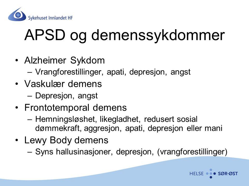 APSD og demenssykdommer Alzheimer Sykdom –Vrangforestillinger, apati, depresjon, angst Vaskulær demens –Depresjon, angst Frontotemporal demens –Hemnin