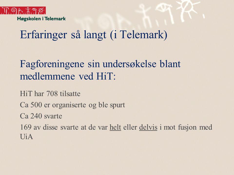 Erfaringer så langt (i Telemark) Fagforeningene sin undersøkelse blant medlemmene ved HiT: HiT har 708 tilsatte Ca 500 er organiserte og ble spurt Ca 240 svarte 169 av disse svarte at de var helt eller delvis i mot fusjon med UiA