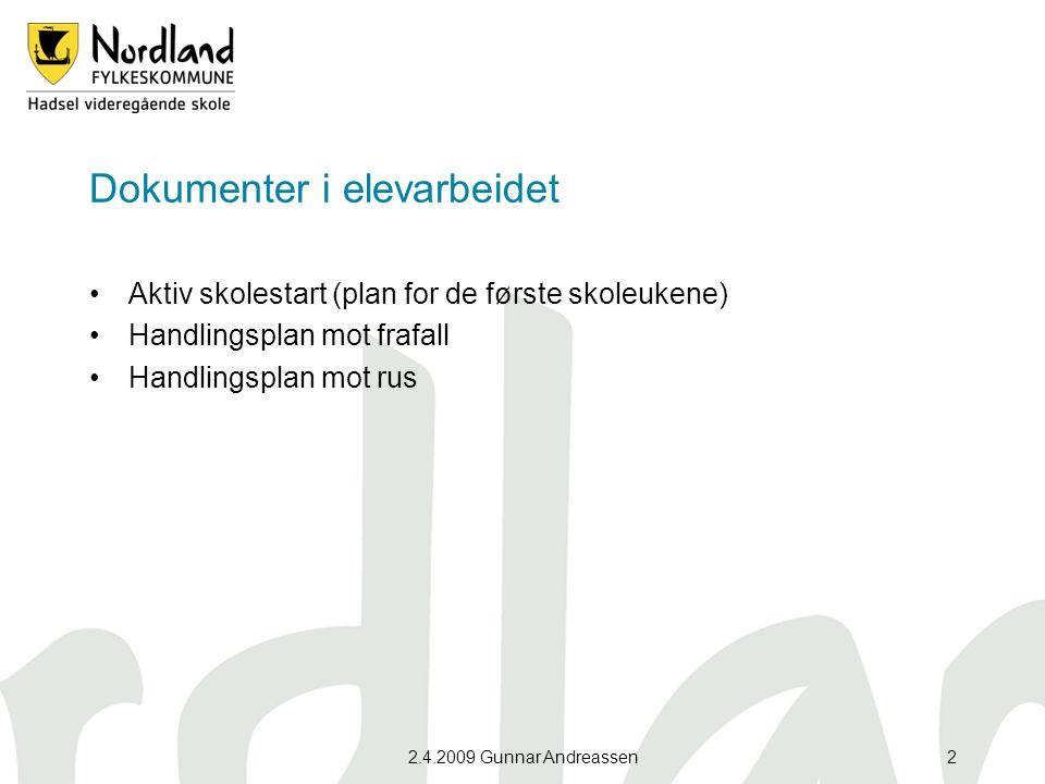 Dokumenter i elevarbeidet Aktiv skolestart (plan for de første skoleukene) Handlingsplan mot frafall Handlingsplan mot rus 2.4.2009 Gunnar Andreassen2