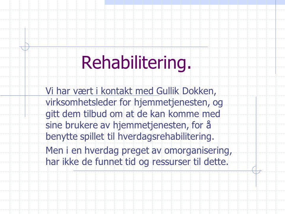 Rehabilitering. Vi har vært i kontakt med Gullik Dokken, virksomhetsleder for hjemmetjenesten, og gitt dem tilbud om at de kan komme med sine brukere