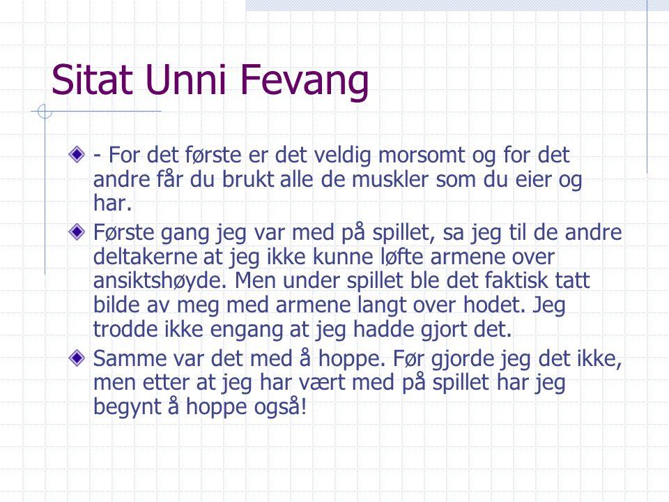 Sitat Unni Fevang - For det første er det veldig morsomt og for det andre får du brukt alle de muskler som du eier og har. Første gang jeg var med på