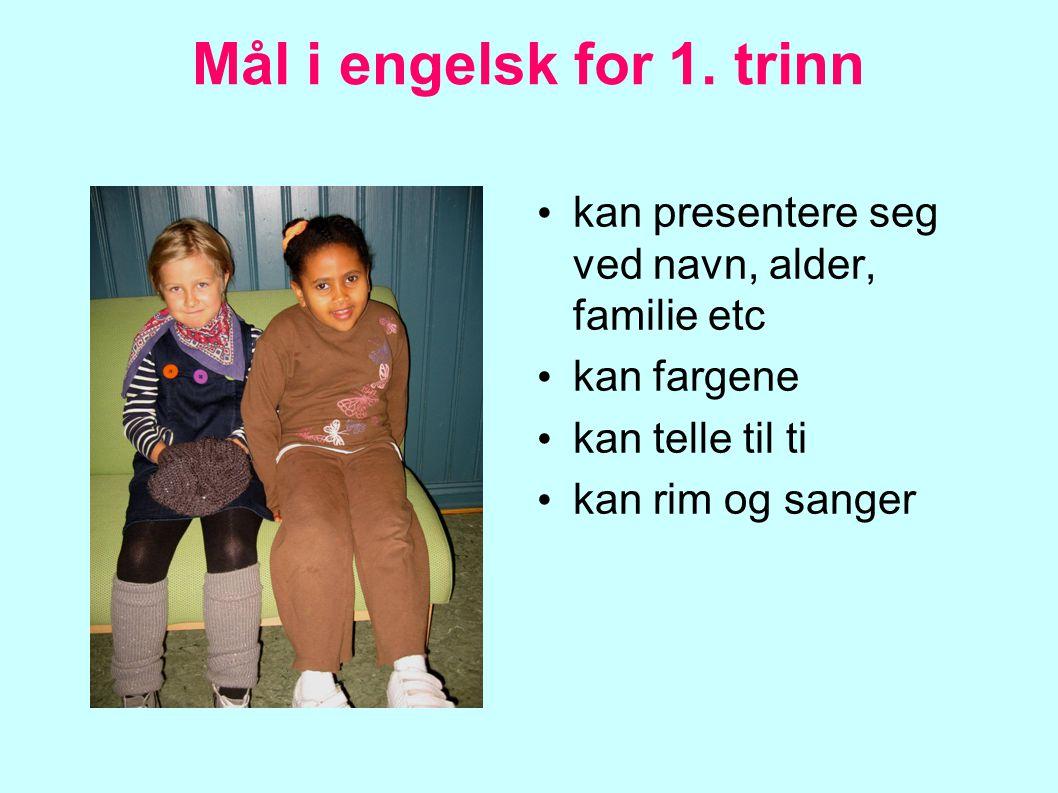 Mål i engelsk for 1. trinn kan presentere seg ved navn, alder, familie etc kan fargene kan telle til ti kan rim og sanger
