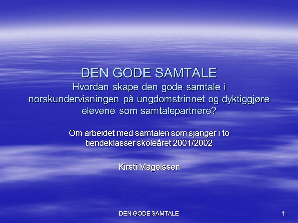 DEN GODE SAMTALE 1 DEN GODE SAMTALE Hvordan skape den gode samtale i norskundervisningen på ungdomstrinnet og dyktiggjøre elevene som samtalepartnere?