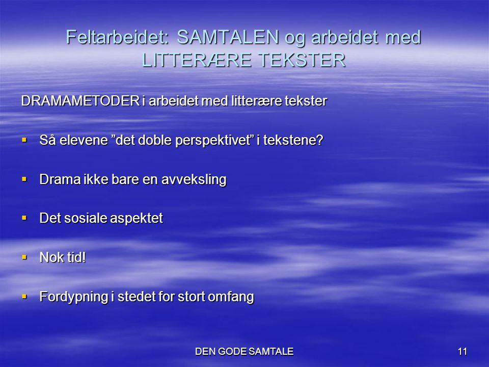 """DEN GODE SAMTALE11 Feltarbeidet: SAMTALEN og arbeidet med LITTERÆRE TEKSTER DRAMAMETODER i arbeidet med litterære tekster  Så elevene """"det doble pers"""
