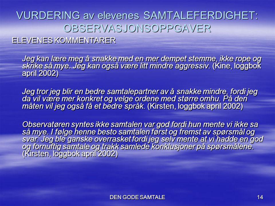 DEN GODE SAMTALE14 VURDERING av elevenes SAMTALEFERDIGHET: OBSERVASJONSOPPGAVER ELEVENES KOMMENTARER Jeg kan lære meg å snakke med en mer dempet stemm