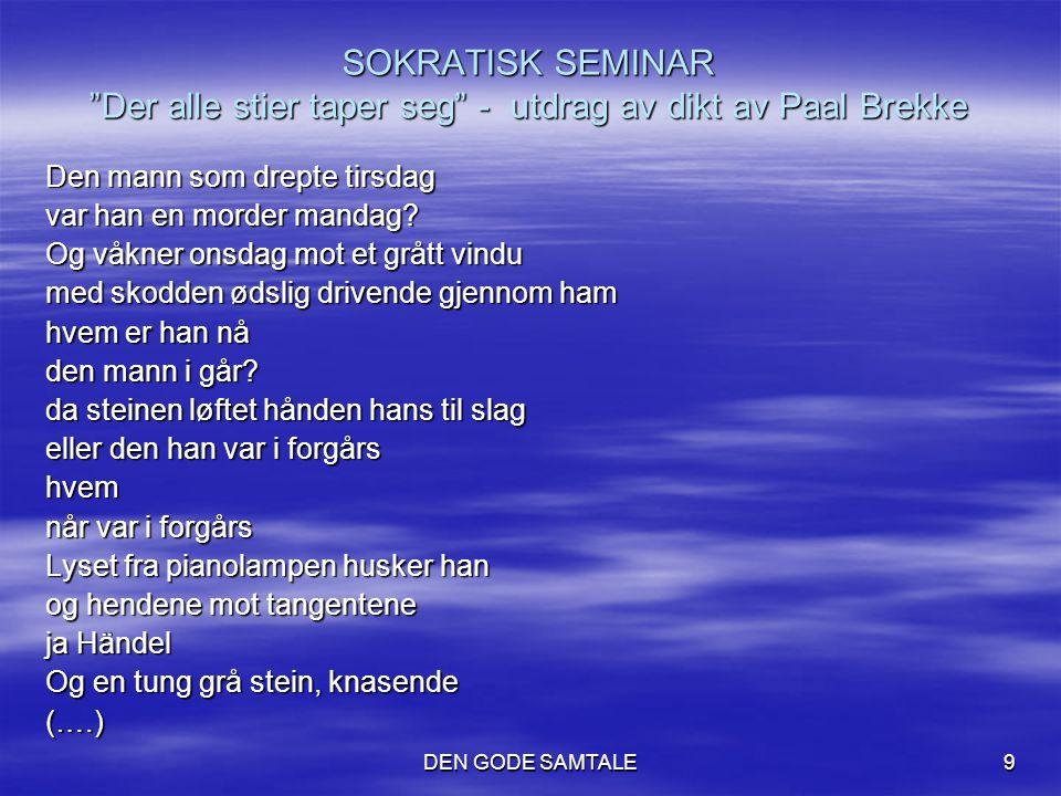 """DEN GODE SAMTALE9 SOKRATISK SEMINAR """"Der alle stier taper seg"""" - utdrag av dikt av Paal Brekke Den mann som drepte tirsdag var han en morder mandag? O"""