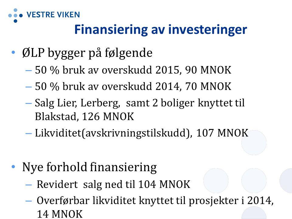Finansiering av investeringer ØLP bygger på følgende – 50 % bruk av overskudd 2015, 90 MNOK – 50 % bruk av overskudd 2014, 70 MNOK – Salg Lier, Lerberg, samt 2 boliger knyttet til Blakstad, 126 MNOK – Likviditet(avskrivningstilskudd), 107 MNOK Nye forhold finansiering – Revidert salg ned til 104 MNOK – Overførbar likviditet knyttet til prosjekter i 2014, 14 MNOK