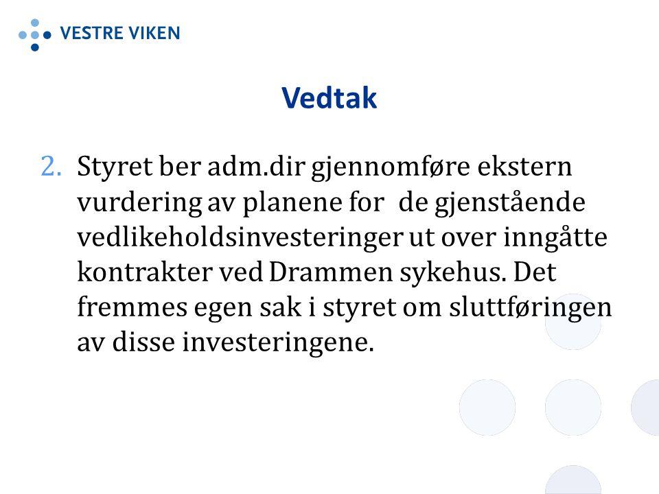 Vedtak 2.Styret ber adm.dir gjennomføre ekstern vurdering av planene for de gjenstående vedlikeholdsinvesteringer ut over inngåtte kontrakter ved Drammen sykehus.