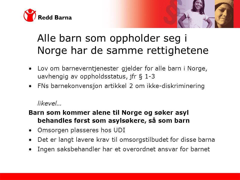 Alle barn som oppholder seg i Norge har de samme rettighetene Lov om barneverntjenester gjelder for alle barn i Norge, uavhengig av oppholdsstatus, jf
