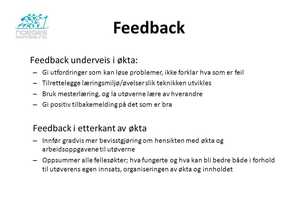 Feedback Feedback underveis i økta: – Gi utfordringer som kan løse problemer, ikke forklar hva som er feil – Tilrettelegge læringsmiljø/øvelser slik t