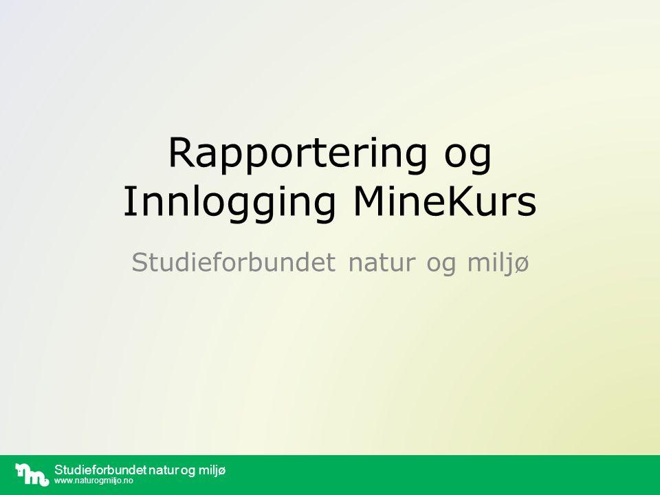 Studieforbundet natur og miljø www.naturogmiljo.no Studieforbundet natur og miljø Rapportering og Innlogging MineKurs