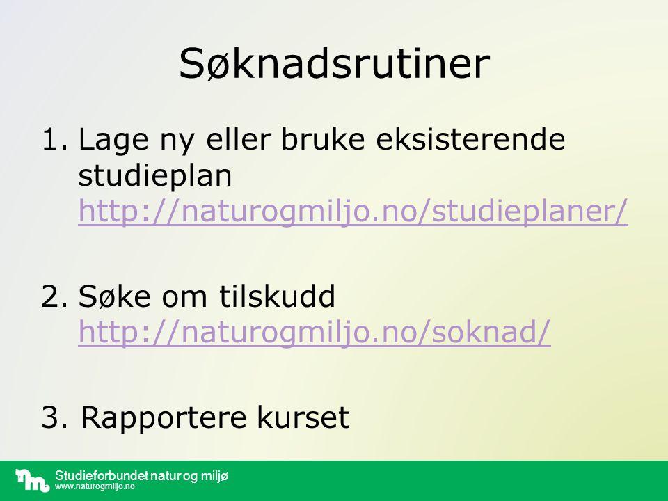 Studieforbundet natur og miljø www.naturogmiljo.no Søknadsrutiner 1.Lage ny eller bruke eksisterende studieplan http://naturogmiljo.no/studieplaner/ http://naturogmiljo.no/studieplaner/ 2.Søke om tilskudd http://naturogmiljo.no/soknad/ http://naturogmiljo.no/soknad/ 3.