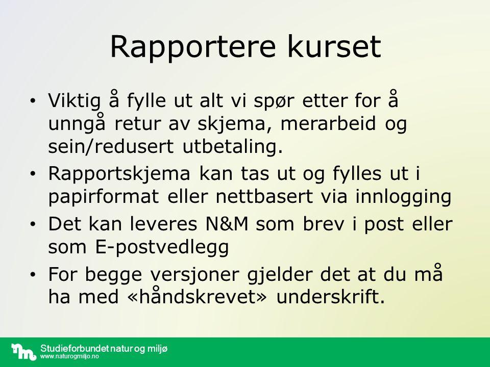 Studieforbundet natur og miljø www.naturogmiljo.no Rapportere kurset Viktig å fylle ut alt vi spør etter for å unngå retur av skjema, merarbeid og sein/redusert utbetaling.