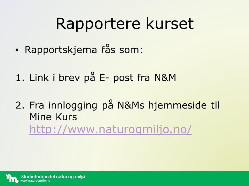 Studieforbundet natur og miljø www.naturogmiljo.no Rapportere kurset Rapportskjema fås som: 1.Link i brev på E- post fra N&M 2.Fra innlogging på N&Ms hjemmeside til Mine Kurs http://www.naturogmiljo.no/ http://www.naturogmiljo.no/