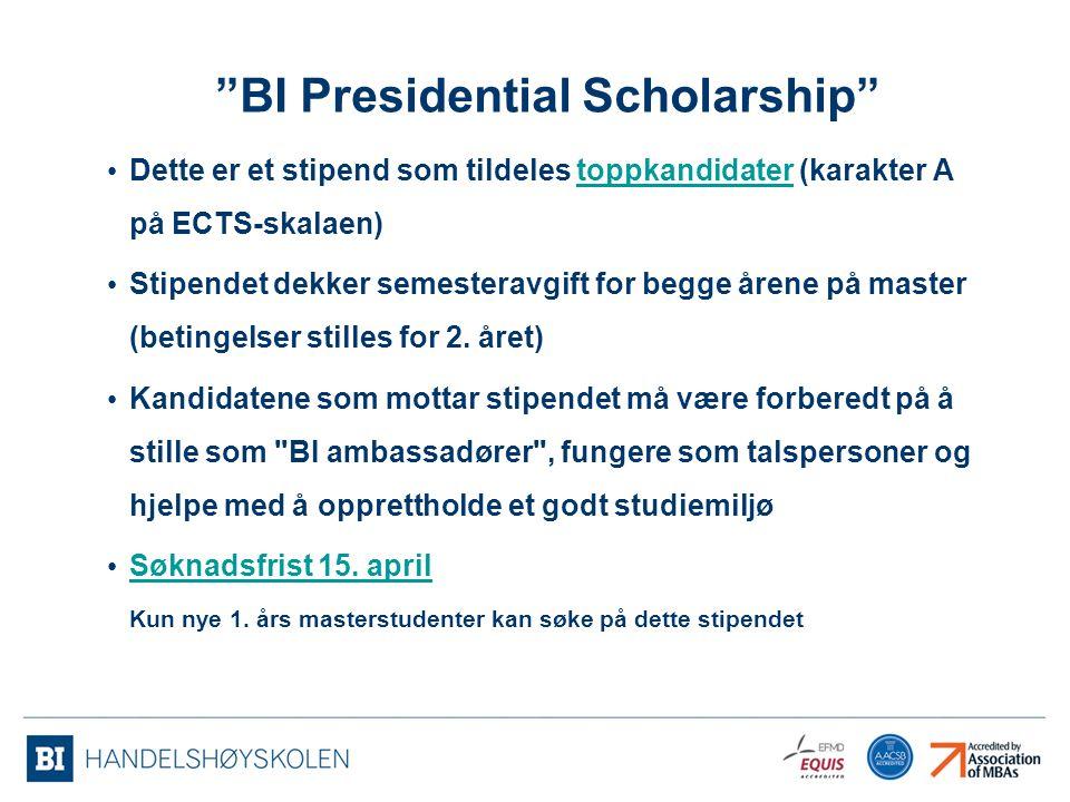 """""""BI Presidential Scholarship"""" Dette er et stipend som tildeles toppkandidater (karakter A på ECTS-skalaen)toppkandidater Stipendet dekker semesteravgi"""