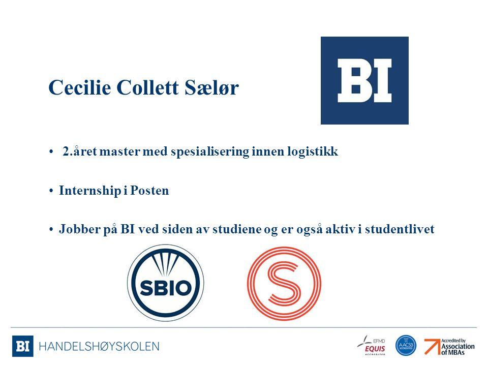 Cecilie Collett Sælør 2.året master med spesialisering innen logistikk Internship i Posten Jobber på BI ved siden av studiene og er også aktiv i stude