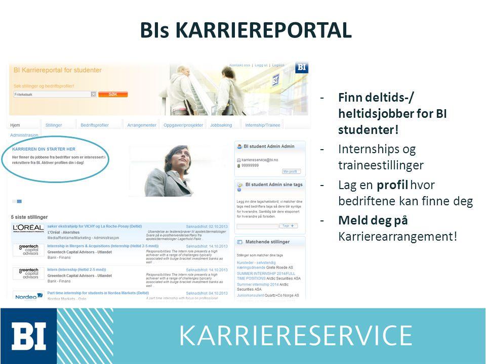 BIs KARRIEREPORTAL -Finn deltids-/ heltidsjobber for BI studenter! -Internships og traineestillinger -Lag en profil hvor bedriftene kan finne deg -Mel