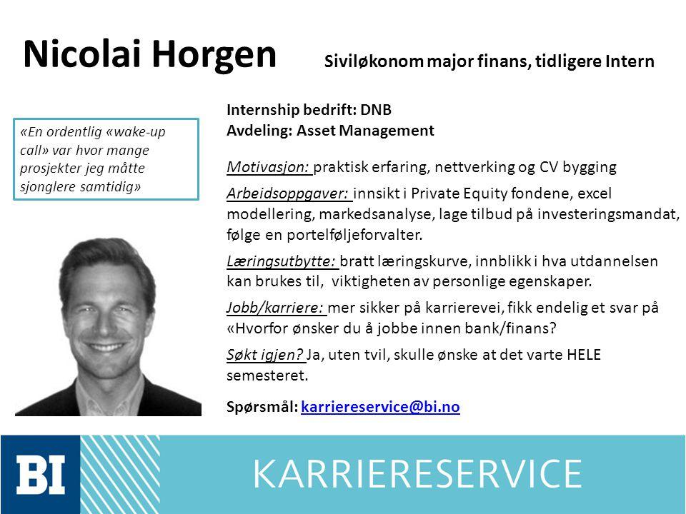 Nicolai Horgen Siviløkonom major finans, tidligere Intern Internship bedrift: DNB Avdeling: Asset Management Motivasjon: praktisk erfaring, nettverkin