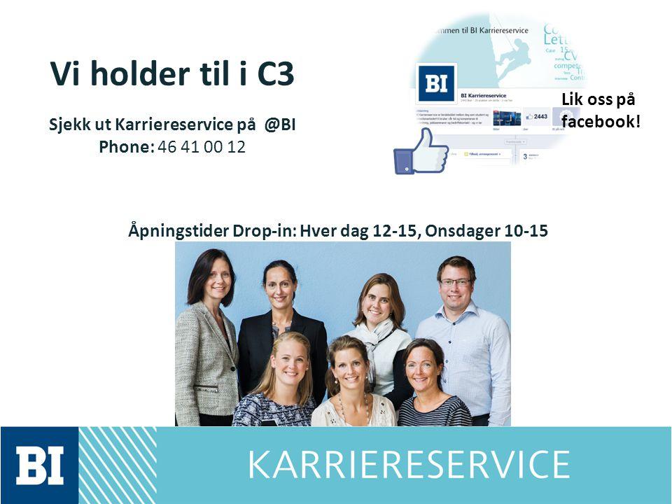 Vi holder til i C3 Sjekk ut Karriereservice på @BI Phone: 46 41 00 12 Åpningstider Drop-in: Hver dag 12-15, Onsdager 10-15 Lik oss på facebook!