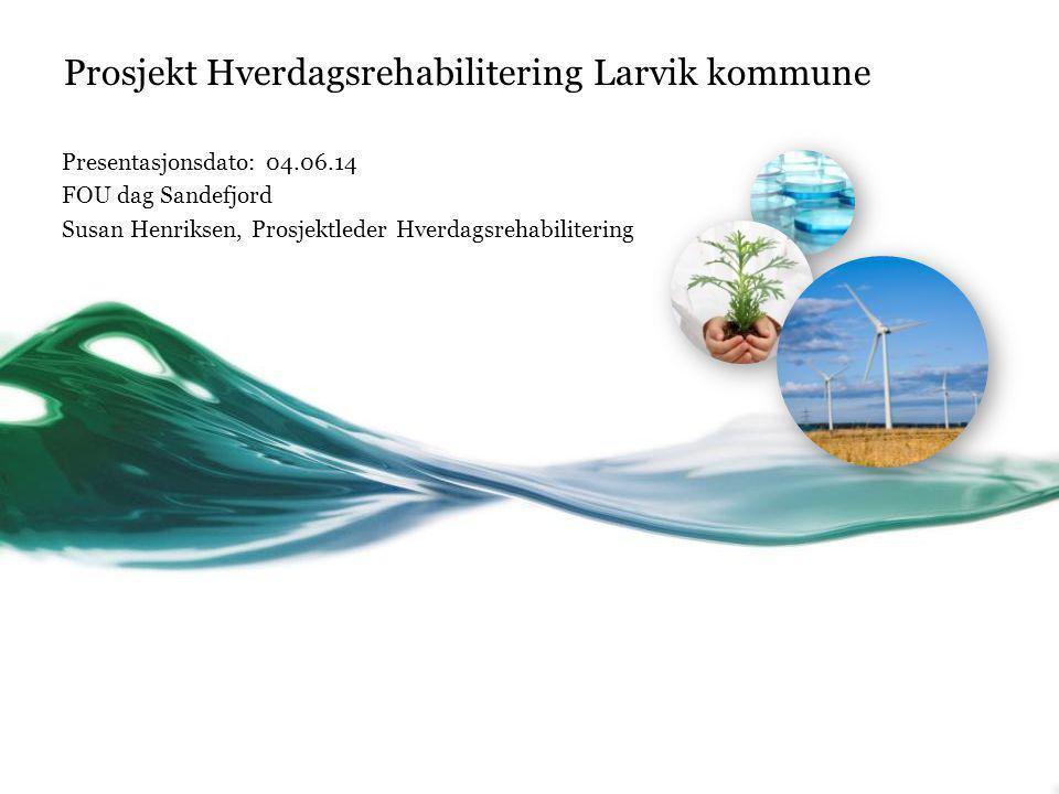 Prosjekt Hverdagsrehabilitering Larvik kommune Presentasjonsdato: 04.06.14 FOU dag Sandefjord Susan Henriksen, Prosjektleder Hverdagsrehabilitering
