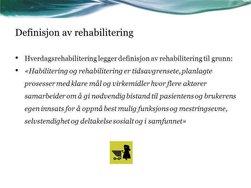 Definisjon av rehabilitering Hverdagsrehabilitering legger definisjon av rehabilitering til grunn: «Habilitering og rehabilitering er tidsavgrensete,