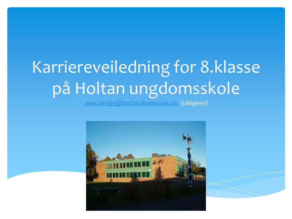 Karriereveiledning for 8.klasse på Holtan ungdomsskole aase.bergly@horten.kommune.no (rådgiver) aase.bergly@horten.kommune.no