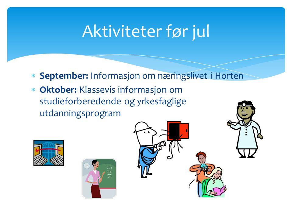  September: Informasjon om næringslivet i Horten  Oktober: Klassevis informasjon om studieforberedende og yrkesfaglige utdanningsprogram Aktiviteter før jul