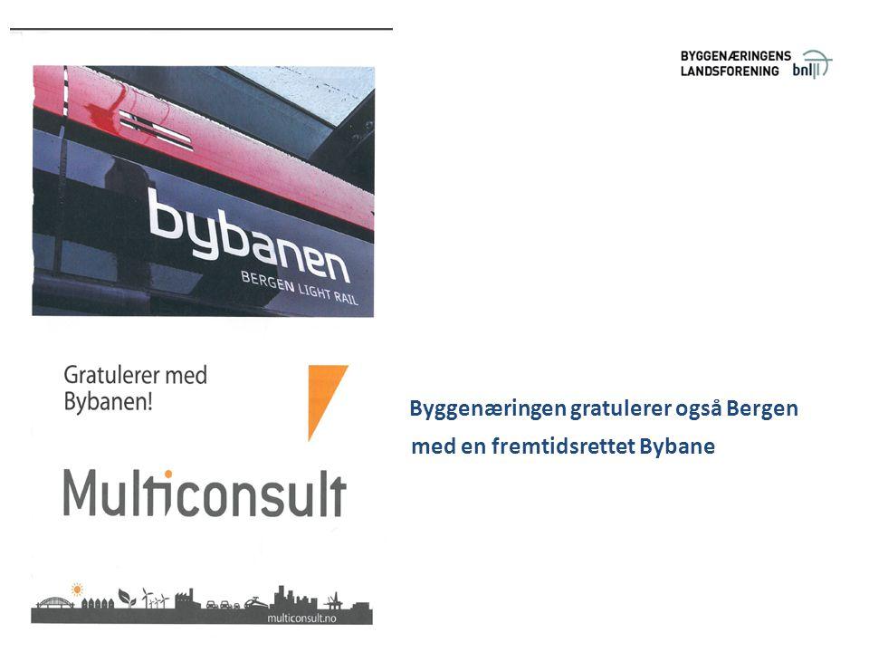 Byggenæringen gratulerer også Bergen med en fremtidsrettet Bybane