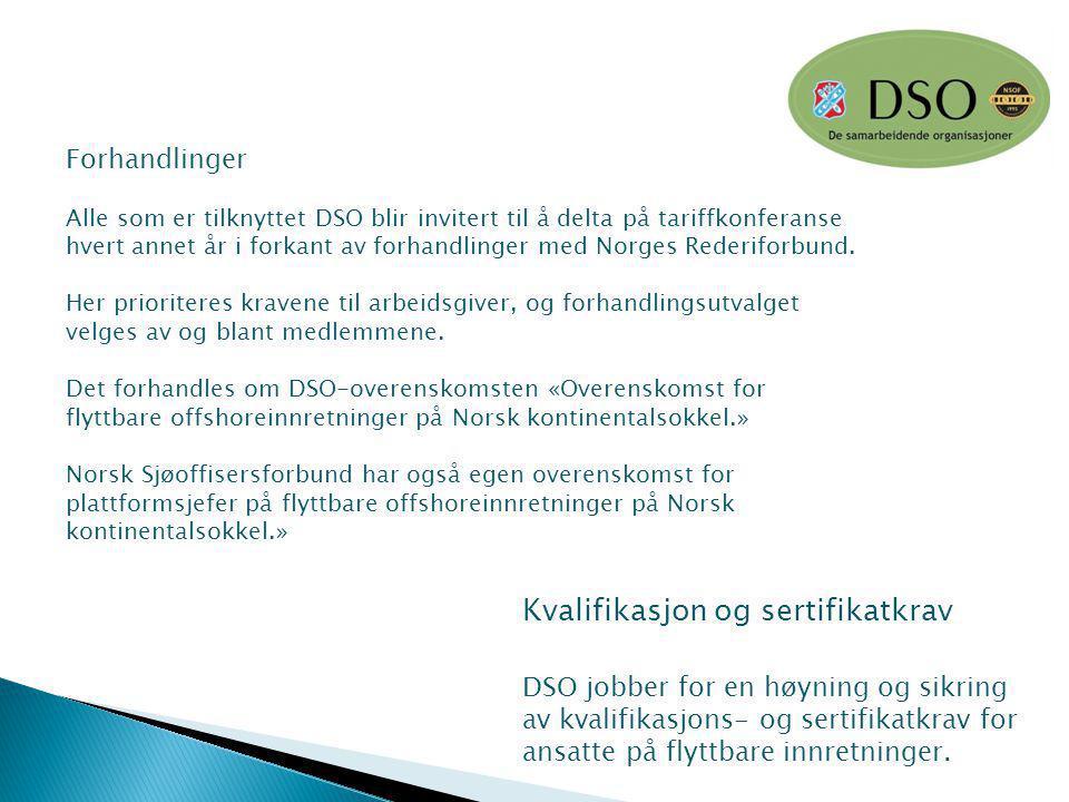 Kvalifikasjon og sertifikatkrav DSO jobber for en høyning og sikring av kvalifikasjons- og sertifikatkrav for ansatte på flyttbare innretninger. Forha