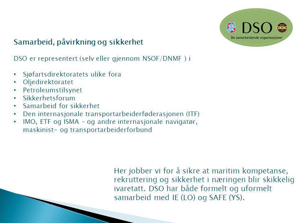Samarbeid, påvirkning og sikkerhet DSO er representert (selv eller gjennom NSOF/DNMF ) i Sjøfartsdirektoratets ulike fora Oljedirektoratet Petroleumst