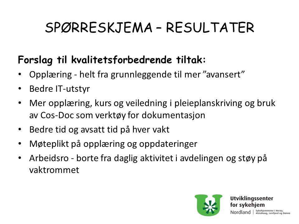"""SPØRRESKJEMA – RESULTATER Forslag til kvalitetsforbedrende tiltak: Opplæring - helt fra grunnleggende til mer """"avansert"""" Bedre IT-utstyr Mer opplæring"""