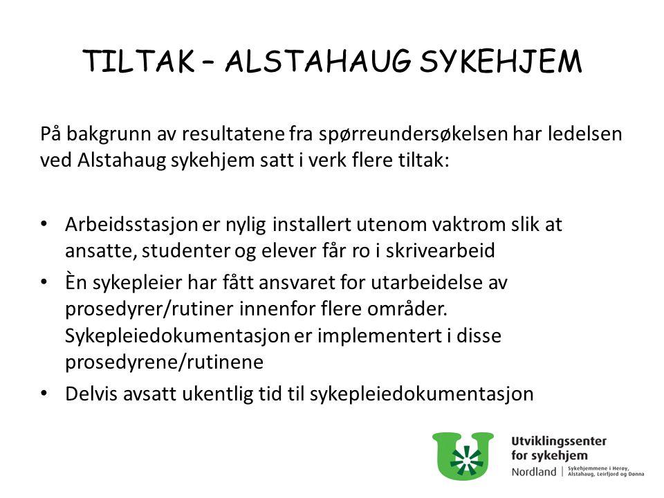 TILTAK – ALSTAHAUG SYKEHJEM På bakgrunn av resultatene fra spørreundersøkelsen har ledelsen ved Alstahaug sykehjem satt i verk flere tiltak: Arbeidsst